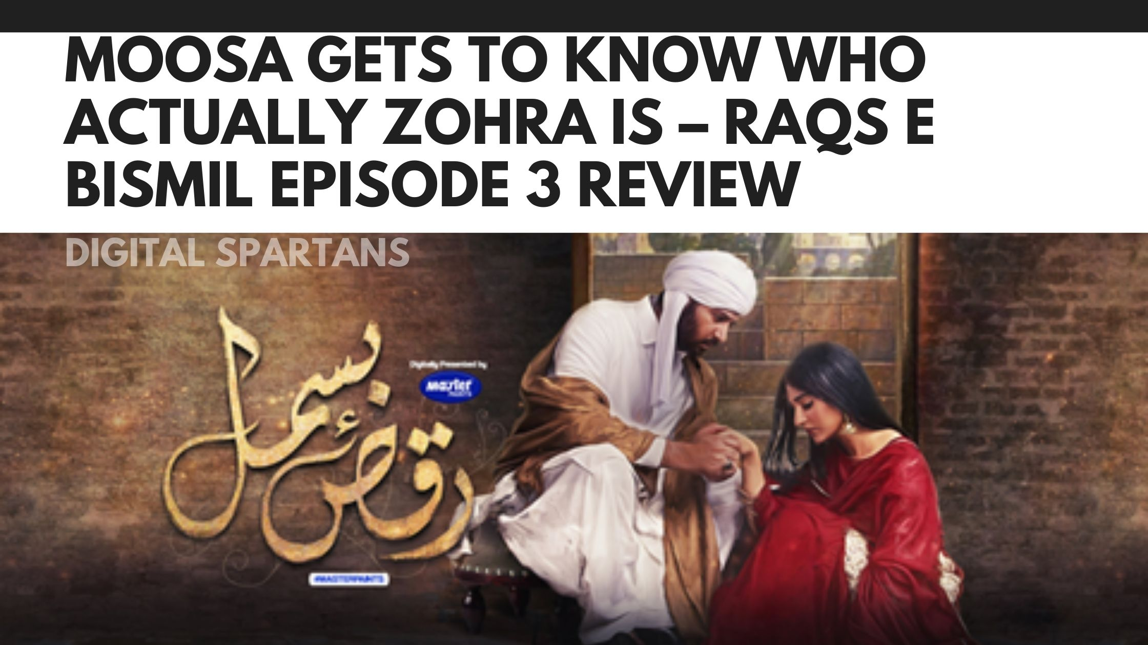 Moosa Gets to Know Who Actually Zohra Is – Raqs E Bismil Episode 3 Review